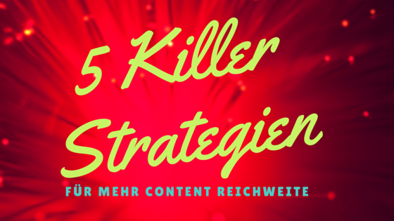 Strategien für mehr Content Reichweite