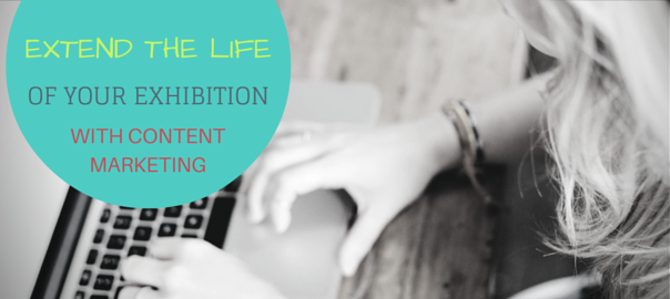 Extend the life of your exhibition with content marketing