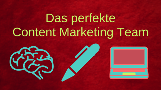 Das perfekte Content Marketing Team