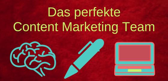 Das perfekte Content Marketing Team